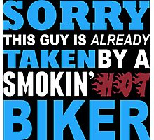 Sorry This Guy Is Already Taken By A Smokin Hot Biker Dancer - Tshirts & Hoodies Photographic Print