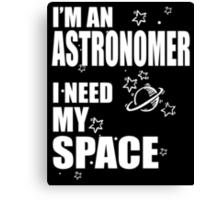 I'M AN ASTRONOMER I NEED MY SPACE Canvas Print