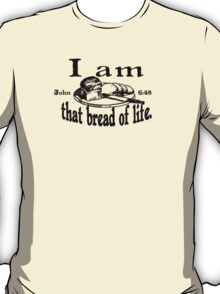 JOHN 6:48 I AM THAT BREAD OF LIFE T-Shirt