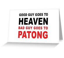 GOOD GUY GOES TO HEAVEN BAD GUY GOES TO PATONG Greeting Card