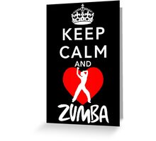 KEEP CALM AND ZUMBA Greeting Card