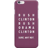 Bush Clinton Bush Obama Clinton. Why Not? iPhone Case/Skin