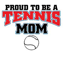 PROUD TO BE A TENNIS MOM... Photographic Print