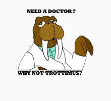 NEED A DOCTOR? WHY NOT TROTTIMUS? T-Shirt