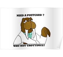 NEED A POSTCARD? WHY NOT TROTTIMUS? Poster