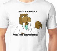NEED A WALRUS? WHY NOT TROTTIMUS Unisex T-Shirt