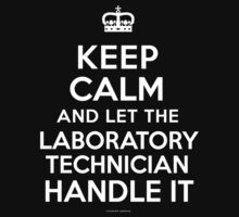 'Keep Calm and Let the Laboratory Technician Handle It' T-Shirts by Albany Retro