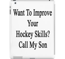 Want To Improve Your Hockey Skills? Call My Son  iPad Case/Skin