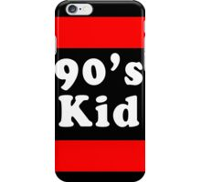 Only 90's Kids... iPhone Case/Skin
