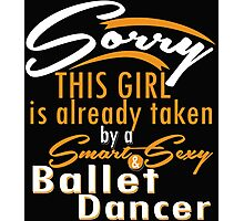 """Sorry This Girl is already taken by a Smart & Sexy Ballet Dancer"" Collection #80043 Photographic Print"