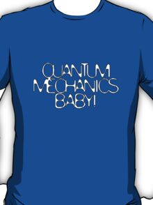 Quantum Mechanics, Baby! T-Shirt