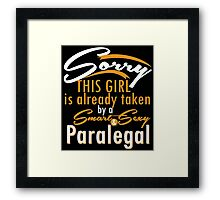 """Sorry This Girl is already taken by a Smart & Sexy Paralegal"" Collection #80050 Framed Print"
