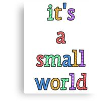 """it's a small world"" fun font Canvas Print"