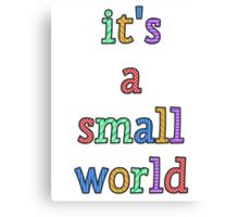 """it's a small world"" fun font Canvas Print"