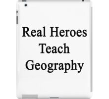 Real Heroes Teach Geography  iPad Case/Skin