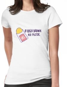 Hash Brown No Filter! Womens Fitted T-Shirt
