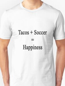 Tacos + Soccer = Happiness  Unisex T-Shirt