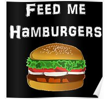 Iskybibblle Products / Feed me Hamburgers/ White Poster