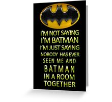 I'm Not Saying I'm Batman Greeting Card