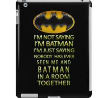 I'm Not Saying I'm Batman iPad Case/Skin