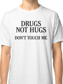 Drugs Not Hugs [Black] Classic T-Shirt