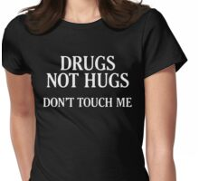 Drugs Not Hugs [White] Womens Fitted T-Shirt