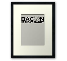 Bacon is Meat Candy Framed Print