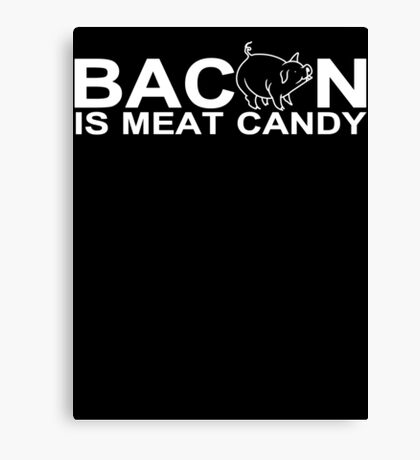Bacon is Meat Candy Canvas Print