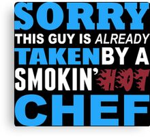 Sorry This Guy Is Already Taken By A Smokin Hot Chef - Tshirts & Hoodies Canvas Print