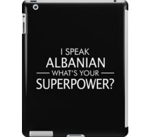 I Speak Albanian What's Your Superpower? iPad Case/Skin