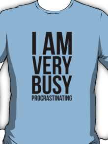 I am very busy (procrastinating) - Black T-Shirt