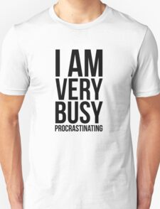 I am very busy (procrastinating) - Black T-Shirt
