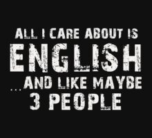 All I Care About Is English And Like Maybe 3 People - Tshirts & Hoodies by custom222