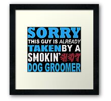 Sorry This Guy Is Already Taken By A Smokin Hot Dog Groomer - Tshirts & Hoodies Framed Print