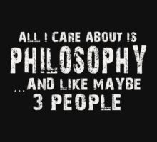 All I Care About Is Philosophy And Like Maybe 3 People - Tshirts & Hoodies by custom222