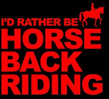 I'D RATHER BE HORSE BACK RIDING by fancytees