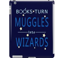 Books Addicted - Books Turn Muggles Into Wizzards iPad Case/Skin