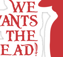 We Wants the Redhead! Sticker