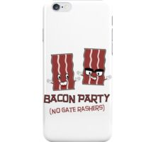 BACON PARTY - NO GATE RASHERS iPhone Case/Skin