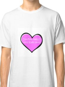 You're Really Not That Cool Heart Classic T-Shirt