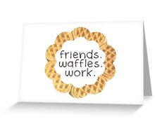 Friends, Waffles, Work Greeting Card