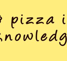 Pizza Is Knowledge  Sticker