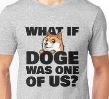 What if Doge was one of us? Unisex T-Shirt