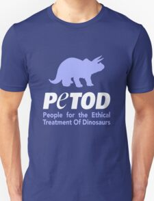 P.E.T.O.D. (People for the Ethical Treatment of Dinosaurs) Unisex T-Shirt