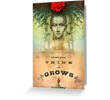 What You Think on Grows Greeting Card