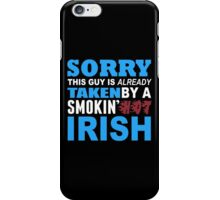 Sorry This Guy Is Already Taken By A Smokin Hot Irish - Tshirts & Hoodies iPhone Case/Skin