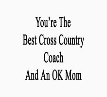 You're The Best Cross Country Coach And An OK Mom  Unisex T-Shirt
