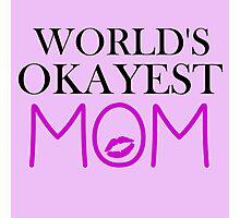 WORLD'S OKAYEST MOM Photographic Print