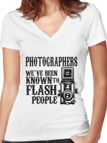 PHOTOGRAPHERS WE'VE BEEN KNOWN TO FLASH PEOPLE Women's Fitted V-Neck T-Shirt