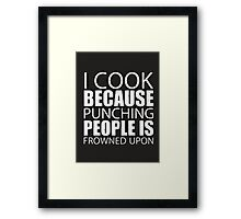 I Cook Because Punching People Is Frowned Upon - T-shirts & Hoodies Framed Print